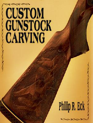 Custom Gunstock Carving By Eck, Philip R.